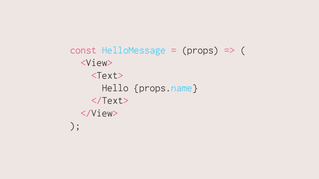 const HelloMessage = (props) => ( <View> <Text>...