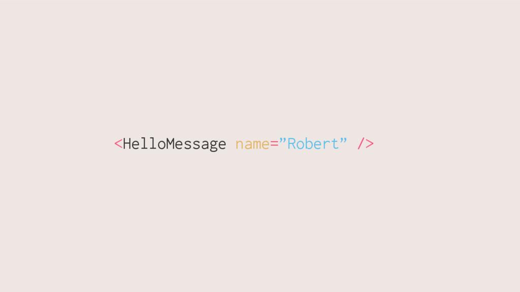 "<HelloMessage name=""Robert"" />"