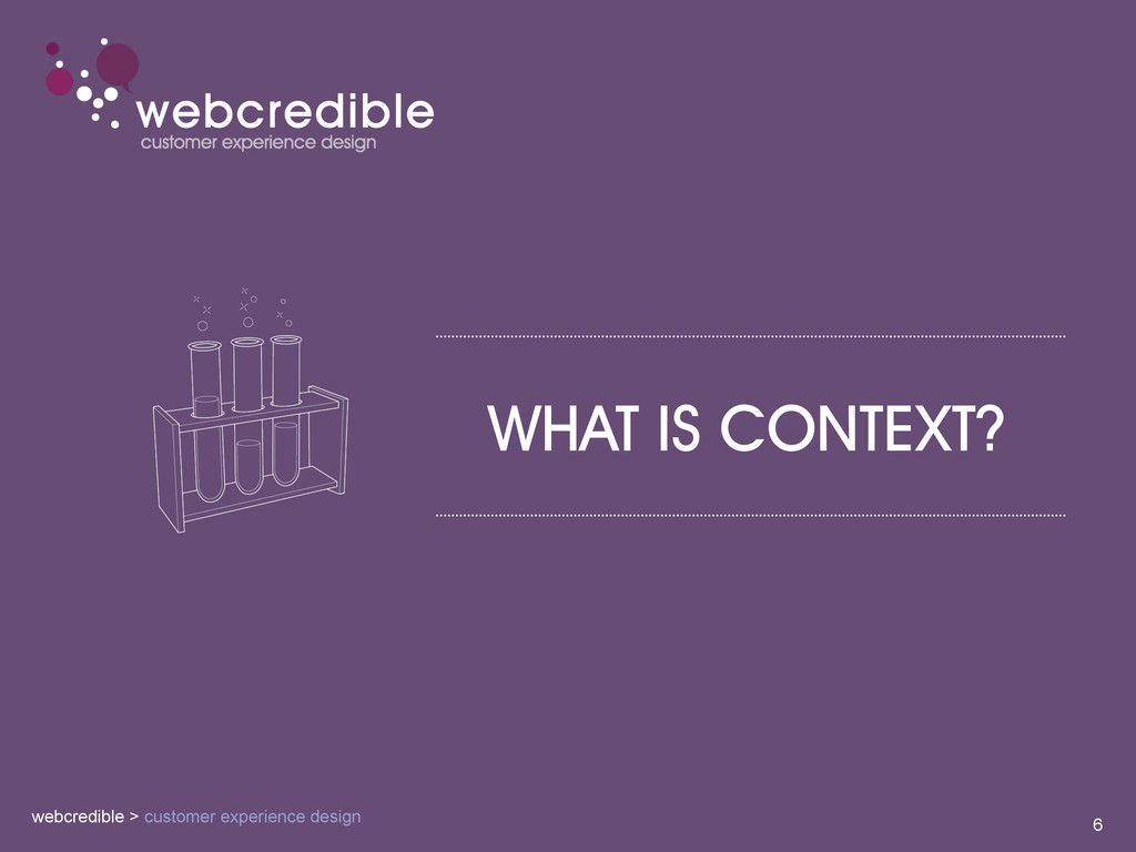 WHAT IS CONTEXT? 6 webcredible > customer exper...