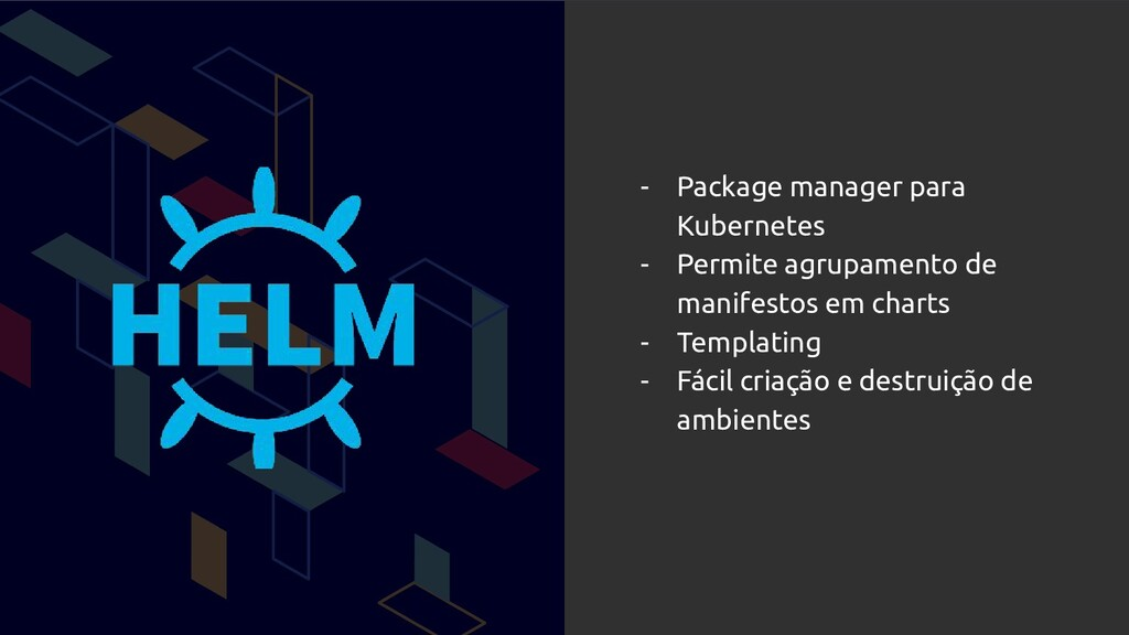- Package manager para Kubernetes - Permite agr...