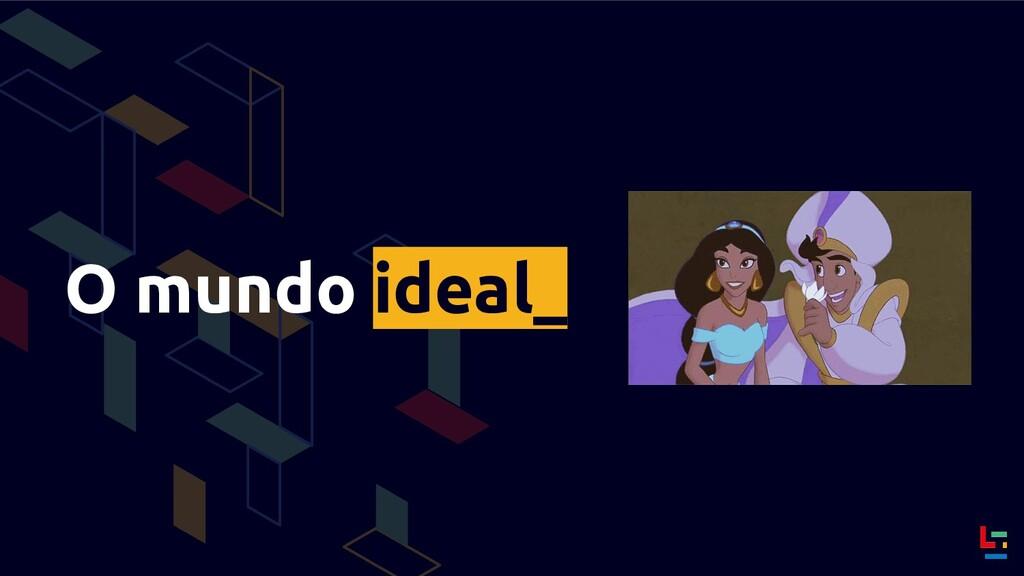 O mundo ideal_
