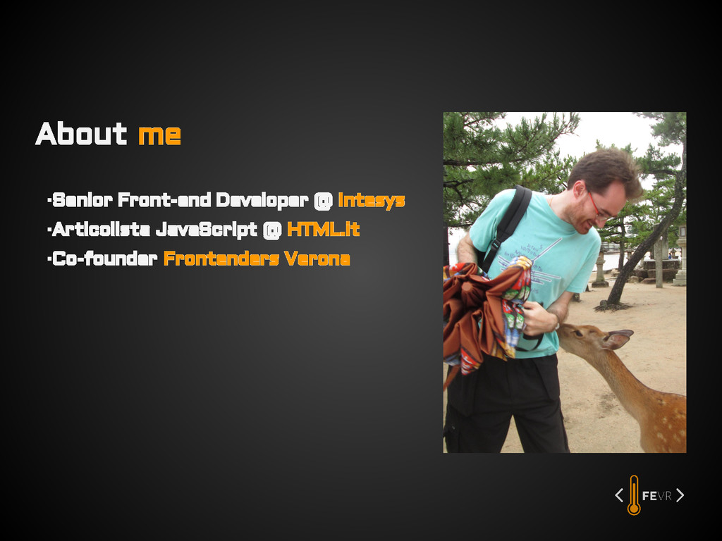 About me ▪Senior Front-end Developer @ Intesys ...