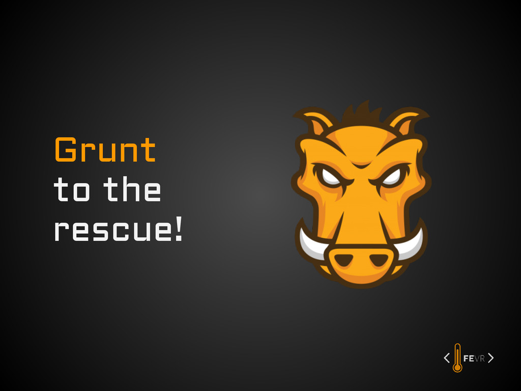 Grunt to the rescue!