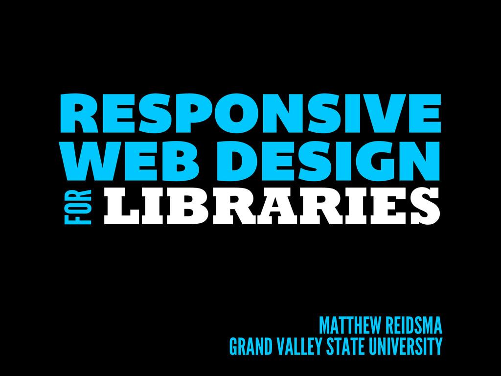 LIBRARIES RESPONSIVE MATTHEW REIDSMA WEB DESIGN...