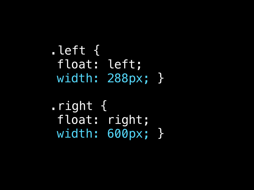 .left { float: left; width: 288px; } .right { f...