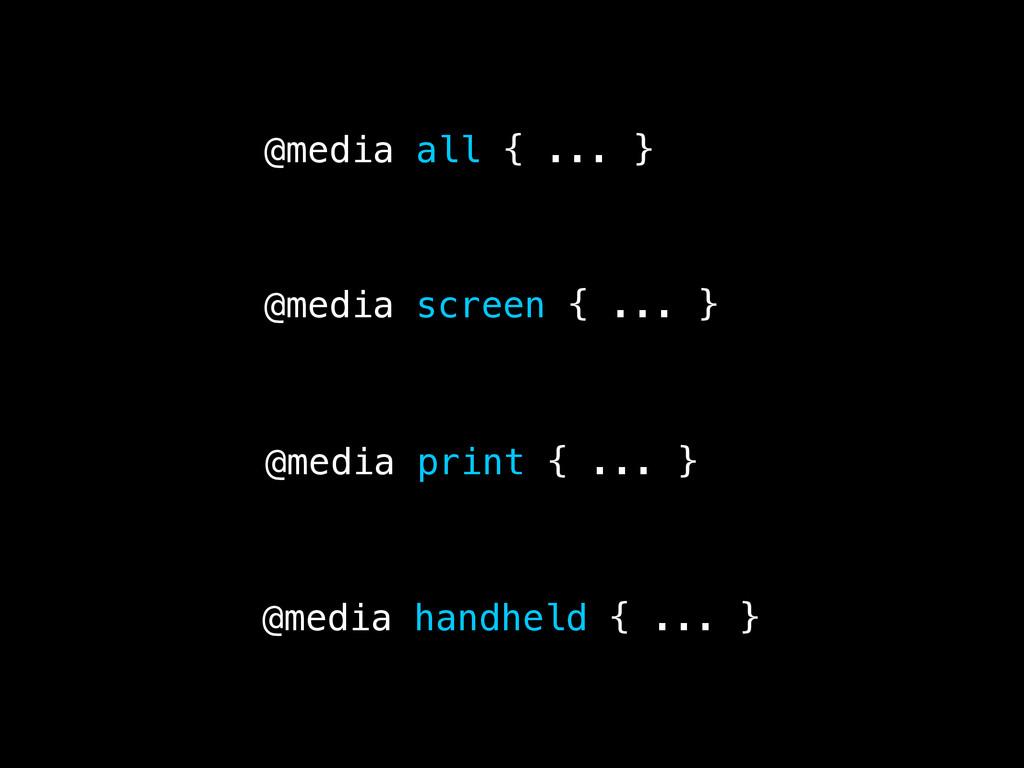 @media screen { ... } @media print { ... } @med...