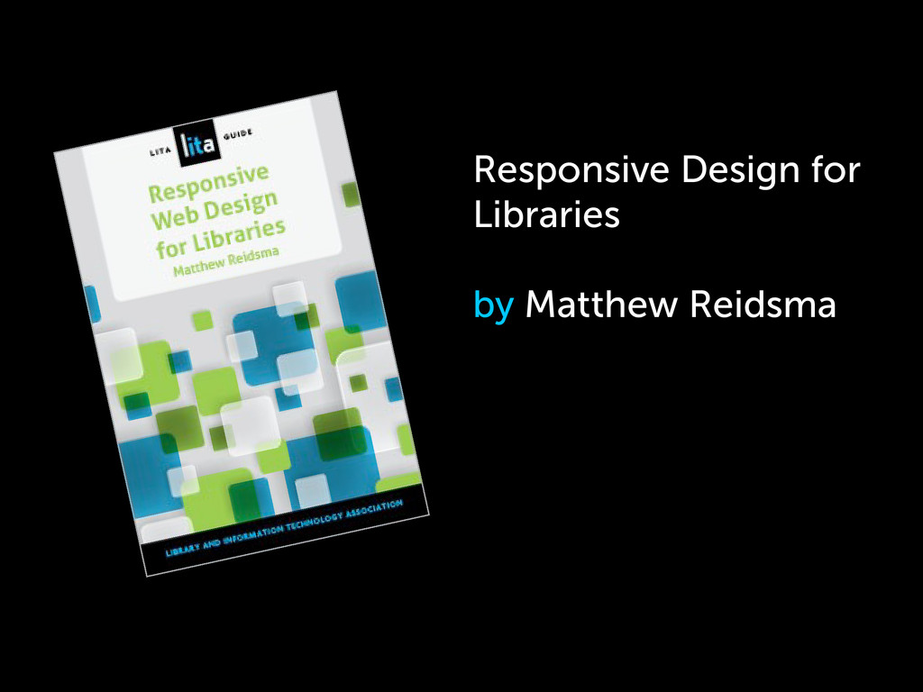 Responsive Design for Libraries by Matthew Reid...