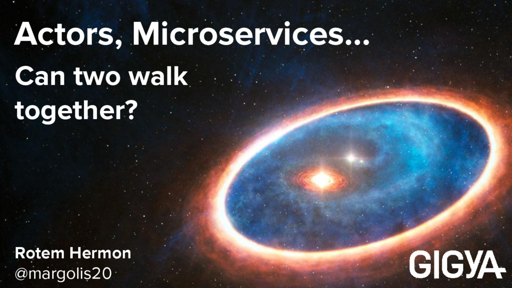 Actors, Microservices… Rotem Hermon @margolis20...