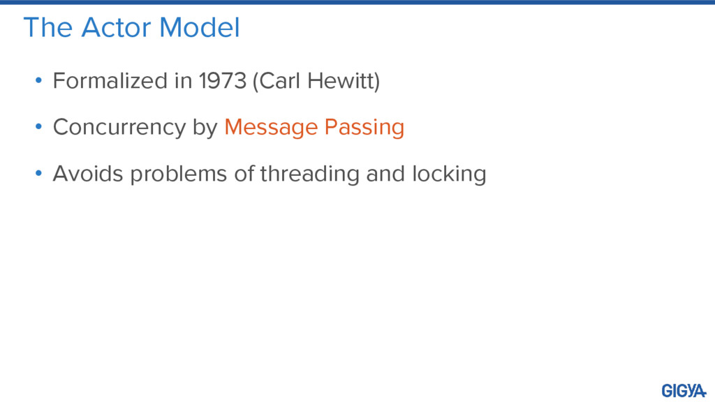 The Actor Model • Formalized in 1973 (Carl Hewi...