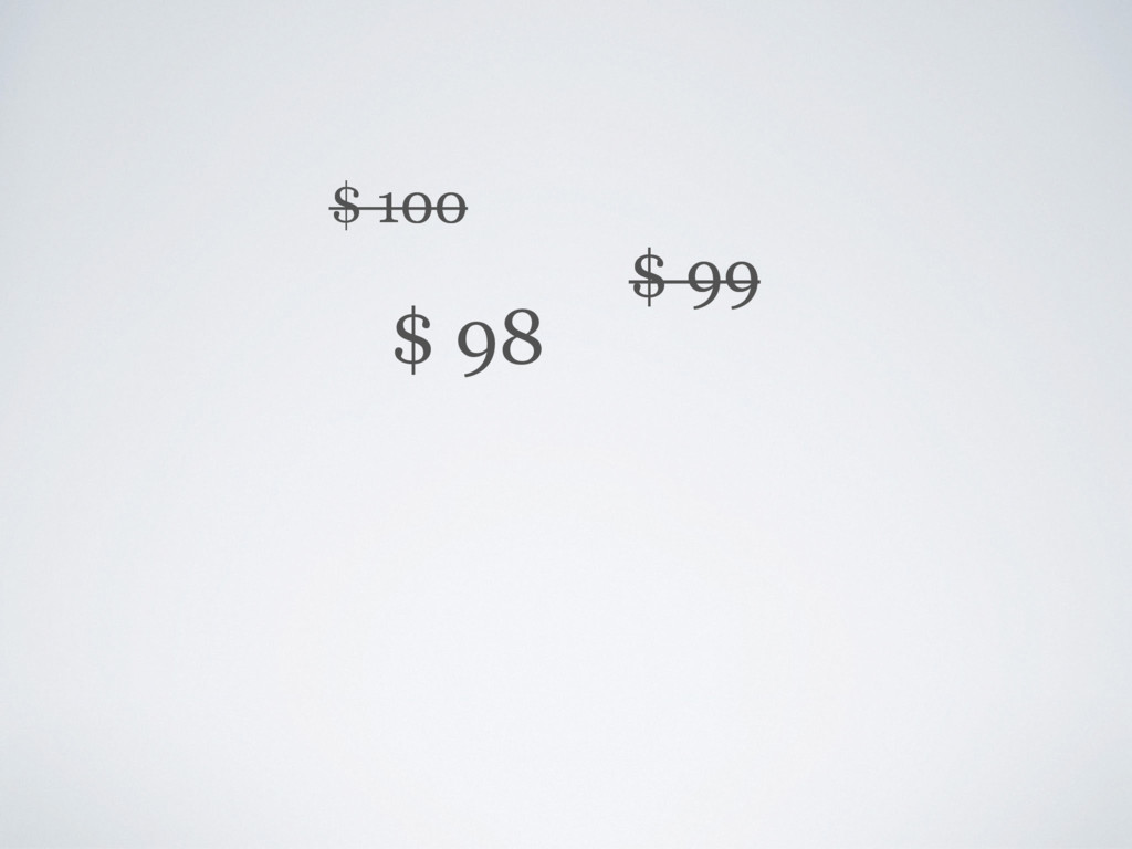 $ 100 $ 99 $ 98 $ 100 $ 99