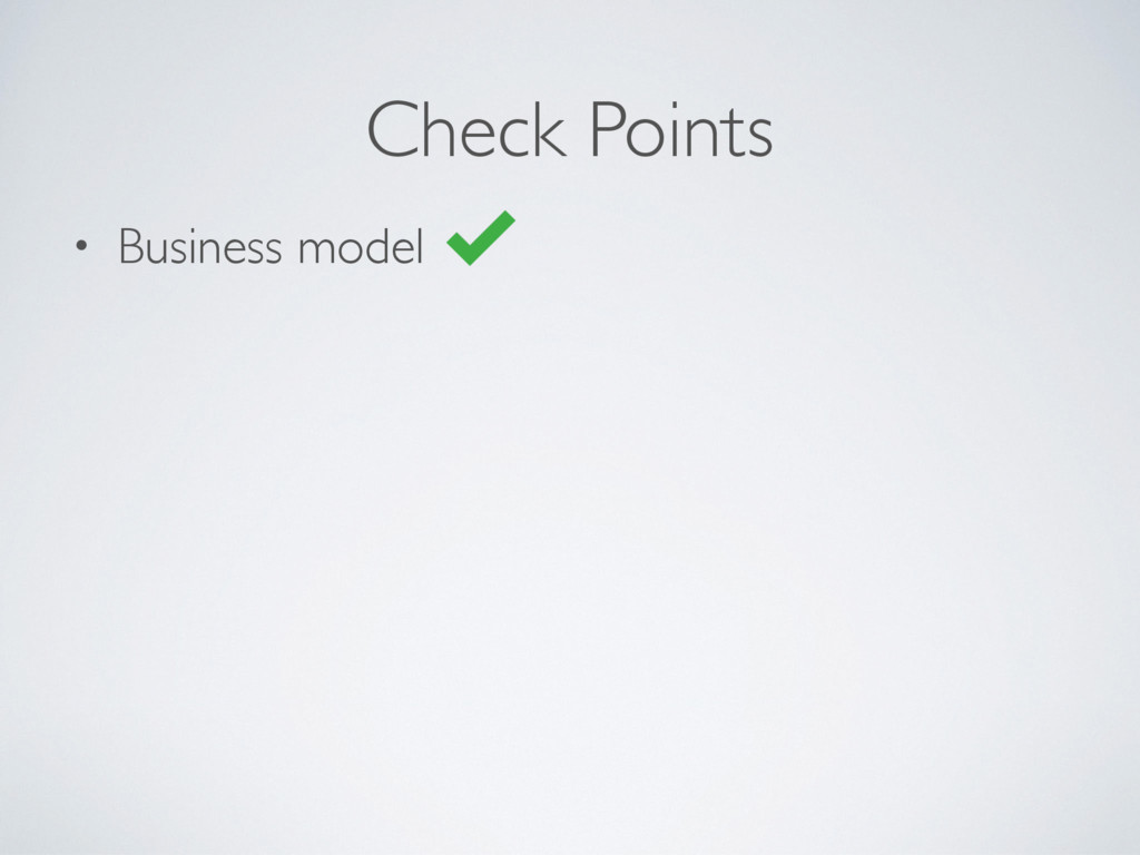 • Business model Check Points