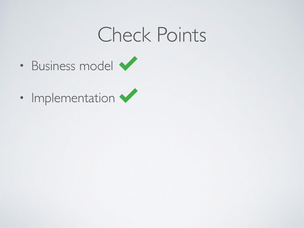 • Business model • Implementation Check Points