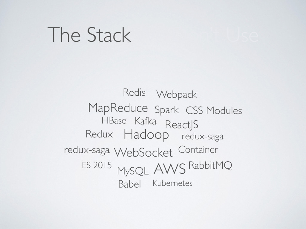 The Stack We Don't Use Hadoop HBase Redis Kafka...