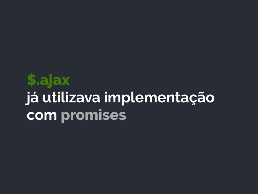 $.ajax já utilizava implementação com promises