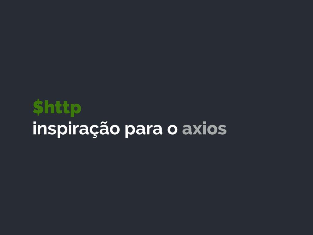 $http inspiração para o axios