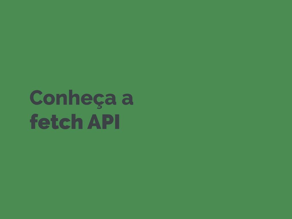 Conheça a fetch API