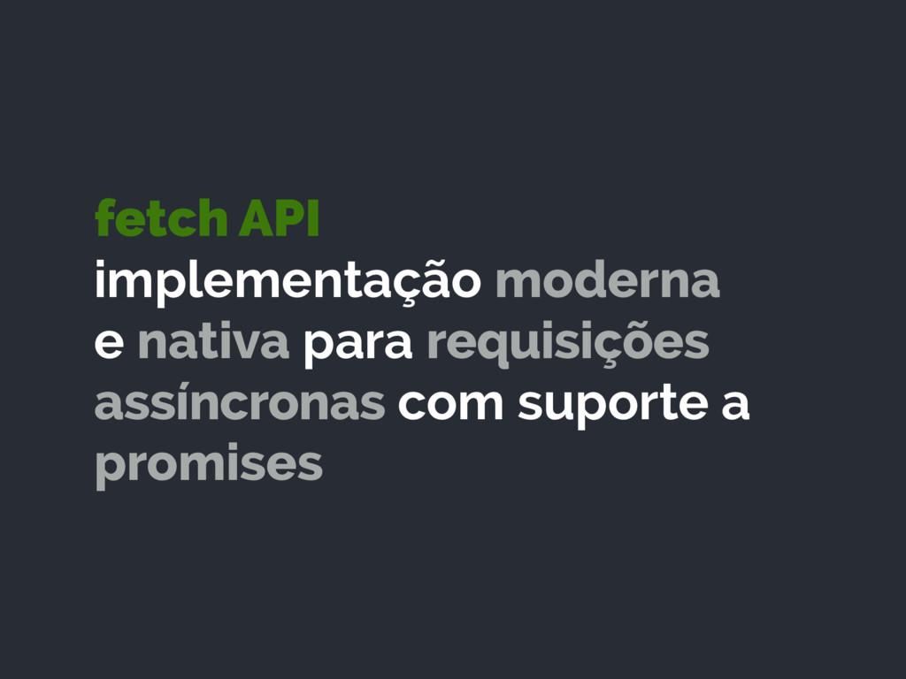 fetch API implementação moderna e nativa para ...
