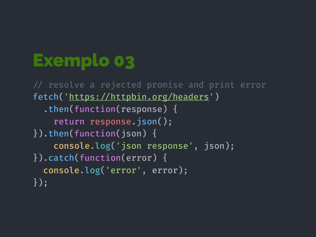 Exemplo 03 !// resolve a rejected promise and p...