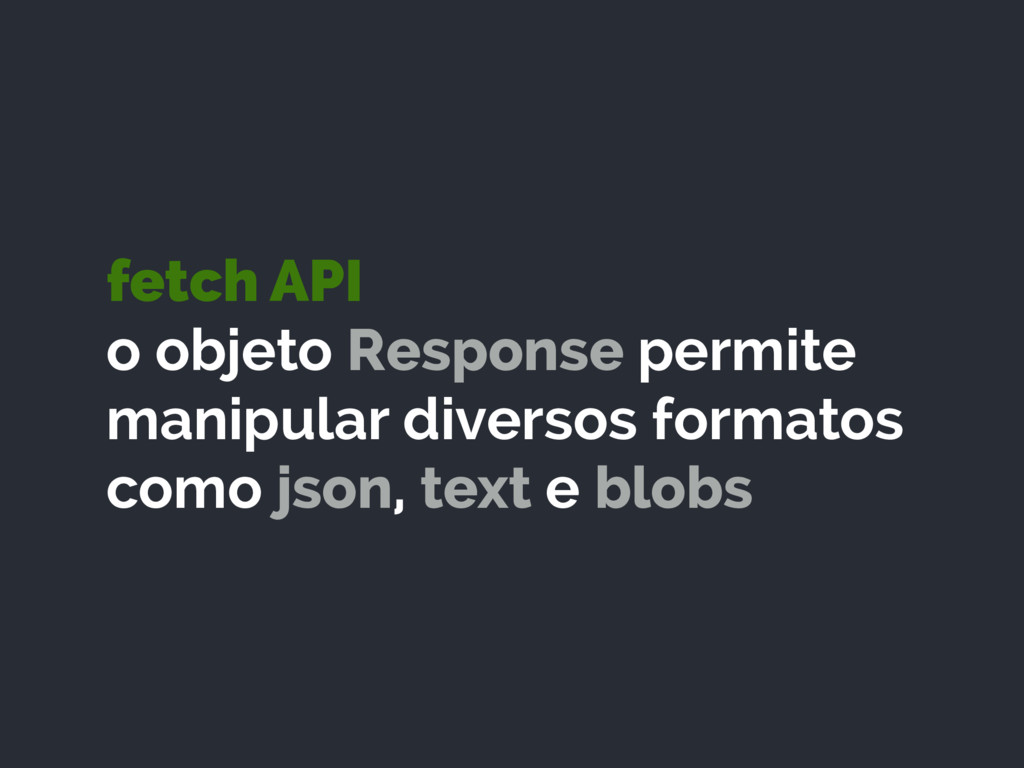 fetch API o objeto Response permite manipular ...