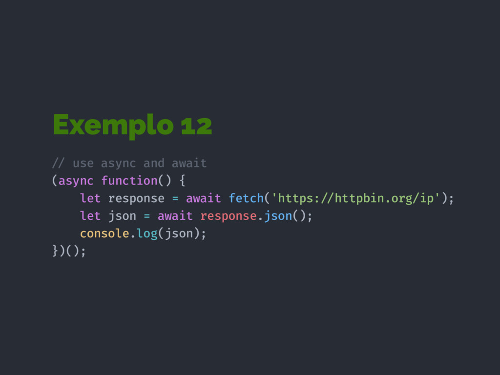 Exemplo 12 !// use async and await (async funct...
