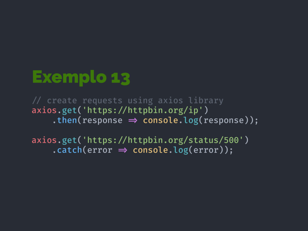 Exemplo 13 !// create requests using axios libr...