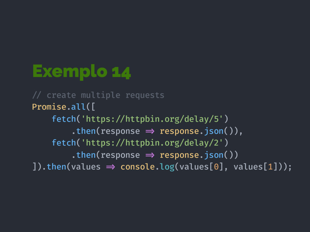 Exemplo 14 !// create multiple requests Promise...