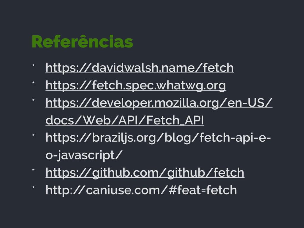 Referências * https:/ /davidwalsh.name/fetch * ...
