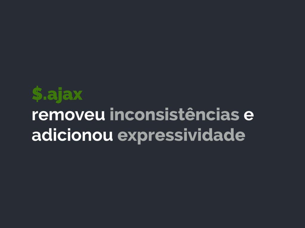 $.ajax removeu inconsistências e adicionou exp...