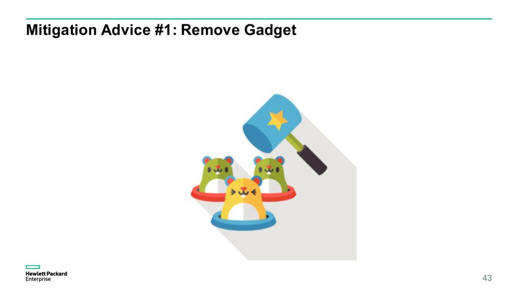 Mitigation Advice #1: Remove Gadget 43