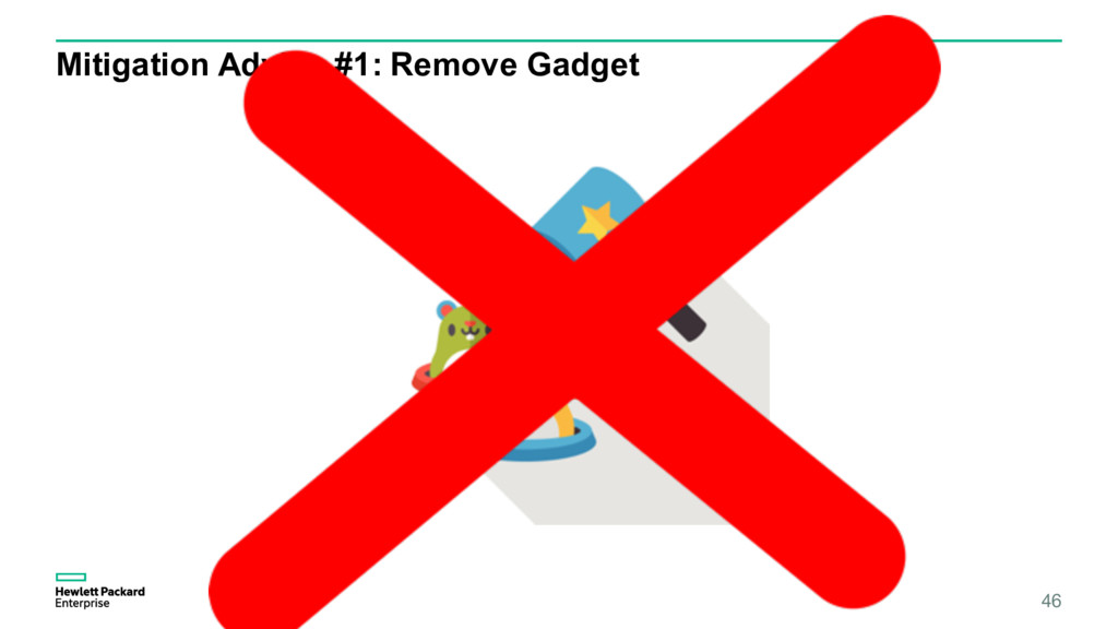 Mitigation Advice #1: Remove Gadget 46