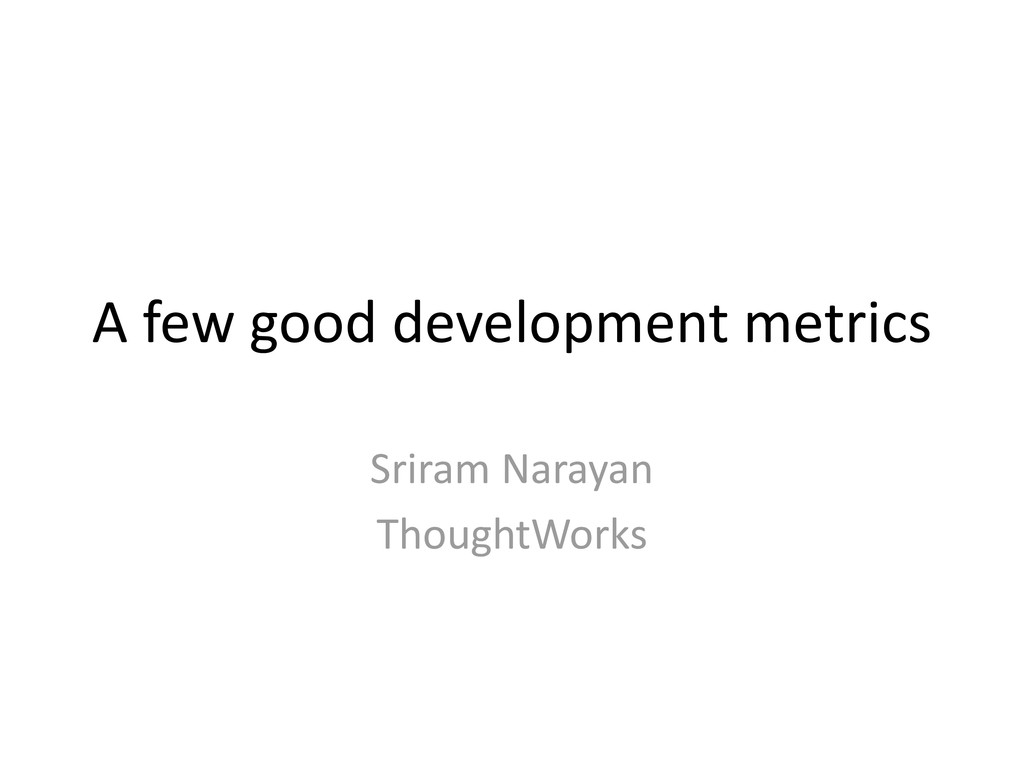 A few good development metrics Sriram Narayan T...