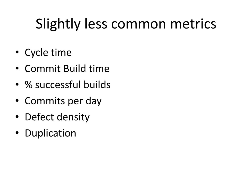 Slightly less common metrics • Cycle time • Com...
