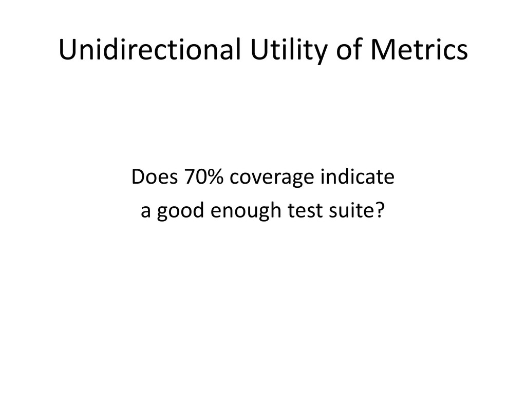 Unidirectional Utility of Metrics Does 70% cove...