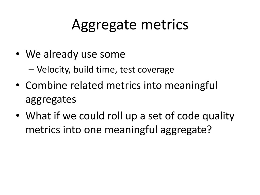 Aggregate metrics • We already use some – Veloc...