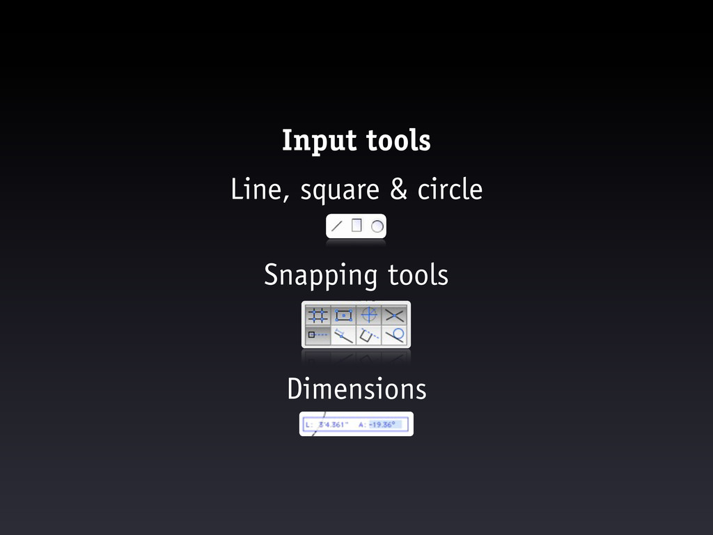 Input tools Line, square & circle Snapping tool...