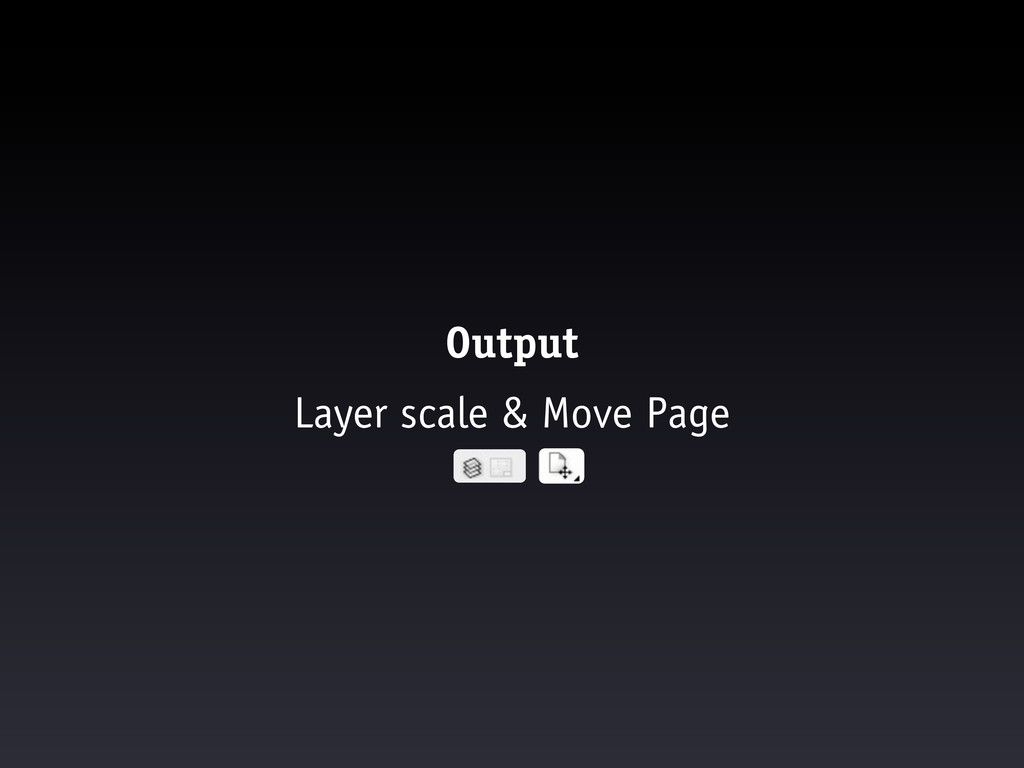 Output Layer scale & Move Page