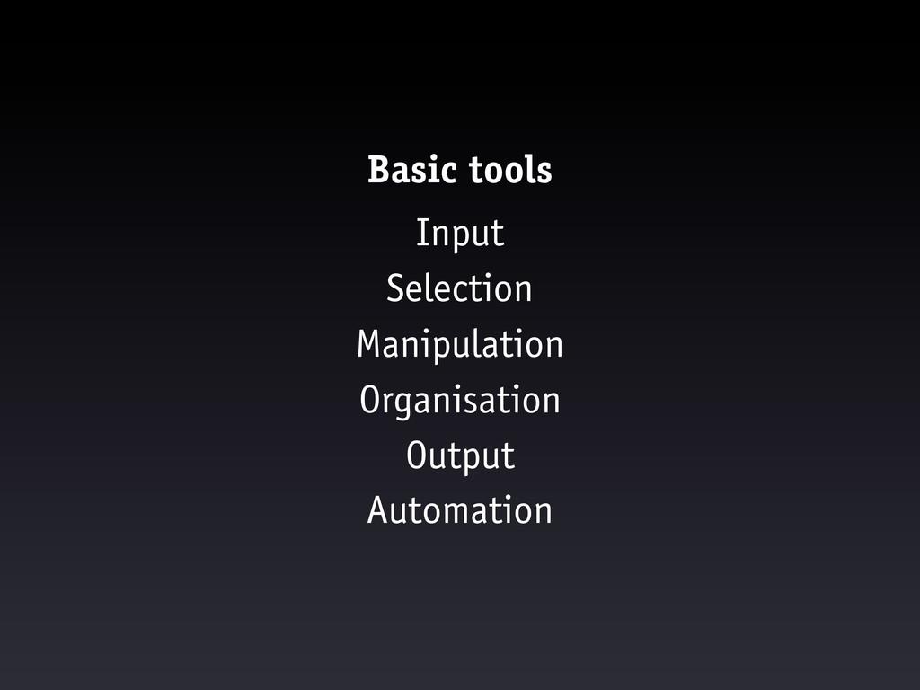 Basic tools Input Selection Manipulation Organi...