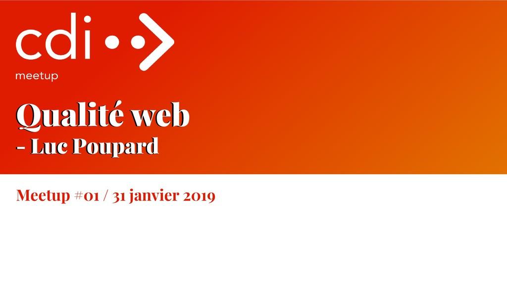Qualité web - Luc Poupard Meetup #01 / 31 janvi...