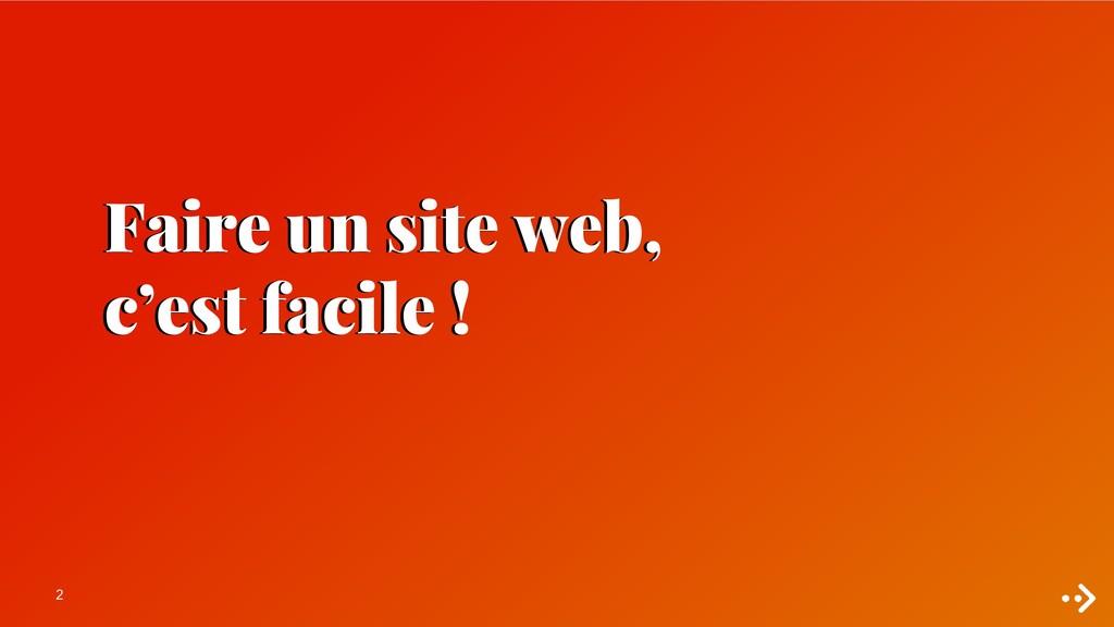 2 Faire un site web, c'est facile !