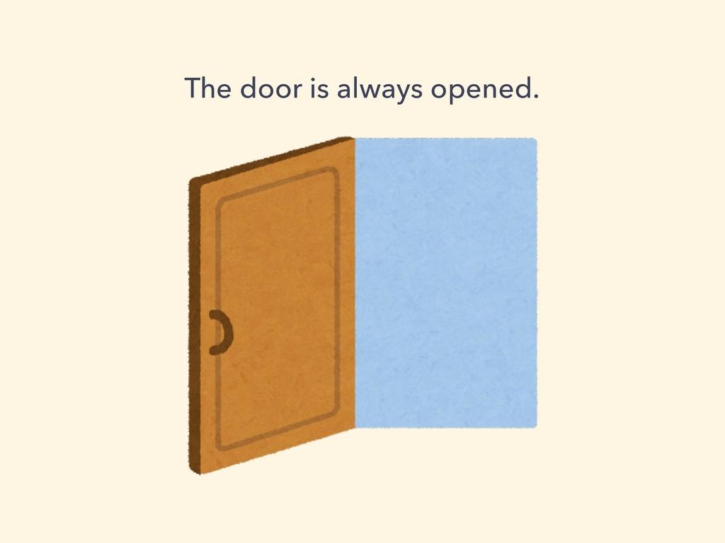 The door is always opened.