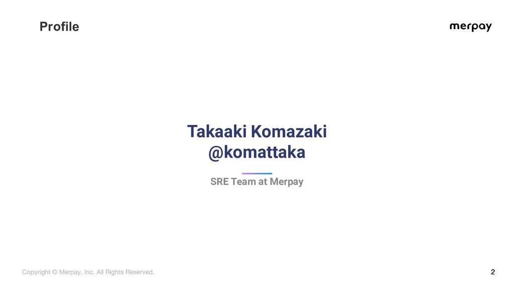 Profile Takaaki Komazaki @komattaka SRE Team at...