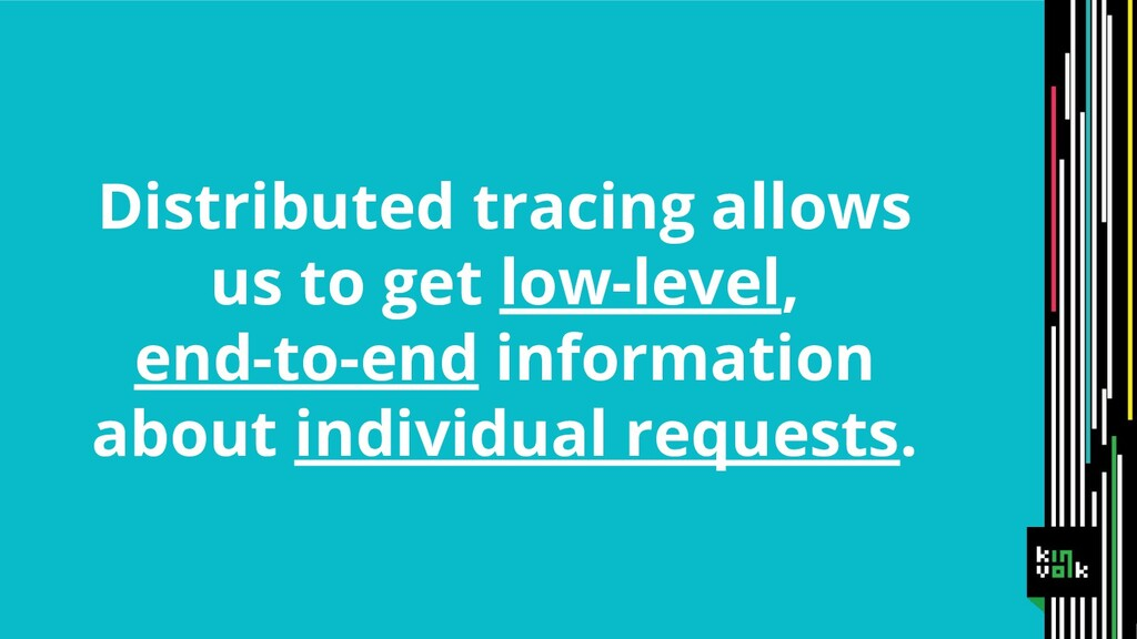 Distributed tracing allows us to get low-level,...