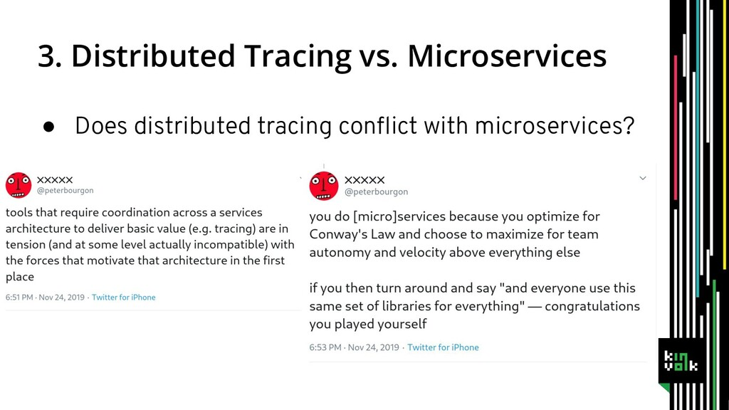 3. Distributed Tracing vs. Microservices ● Does...