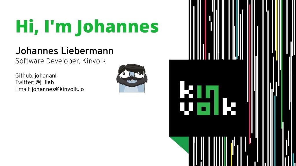 Hi, I'm Johannes Johannes Liebermann Software D...