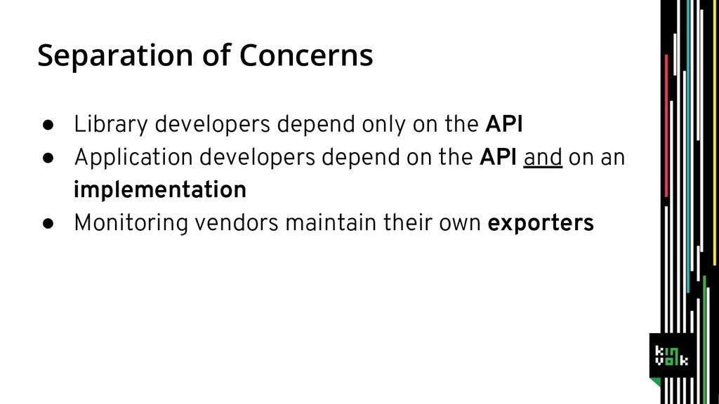 Separation of Concerns ● Library developers dep...