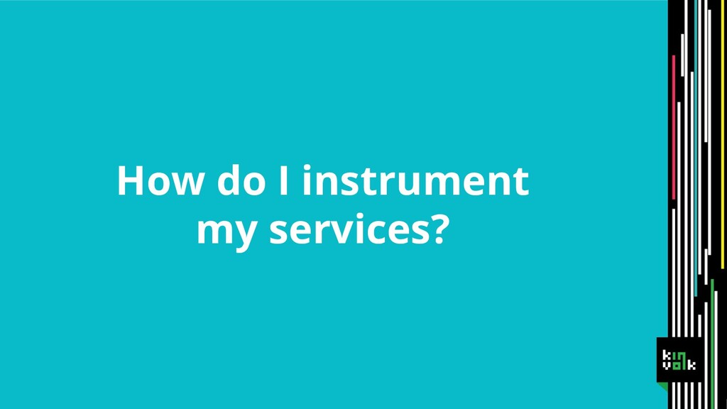 How do I instrument my services?