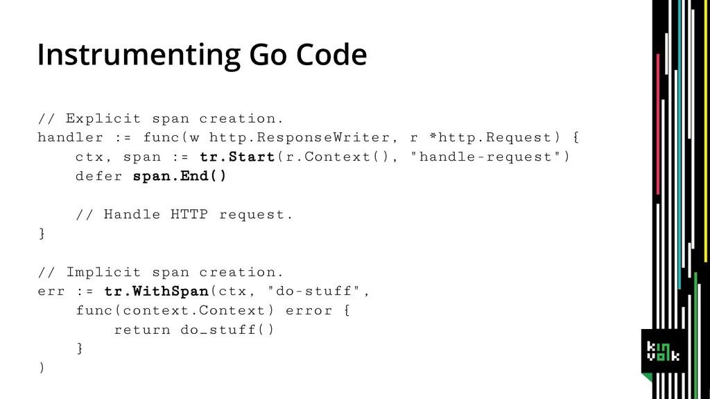 Instrumenting Go Code // Explicit span creation...