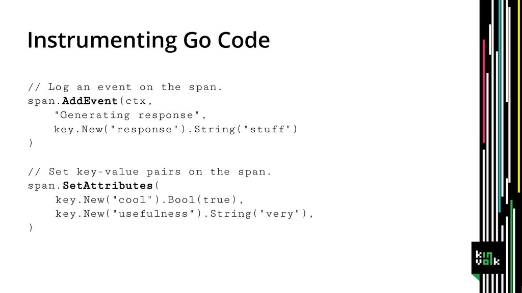 Instrumenting Go Code // Log an event on the sp...