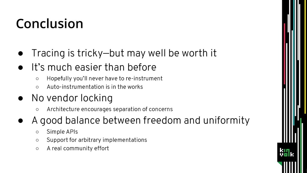 Conclusion ● Tracing is tricky—but may well be ...