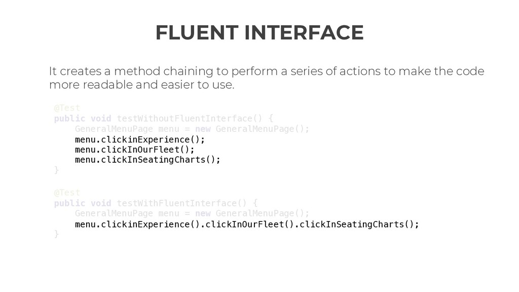 FLUENT INTERFACE It creates a method chaining t...